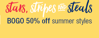 stars, stripes & steals - bogo 50% off summer styles