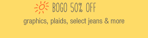 BOGO 50% off graphics, plaids, select jeans & more