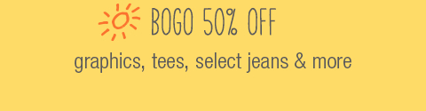 BOGO 50% off graphics, tees, select jeans & more