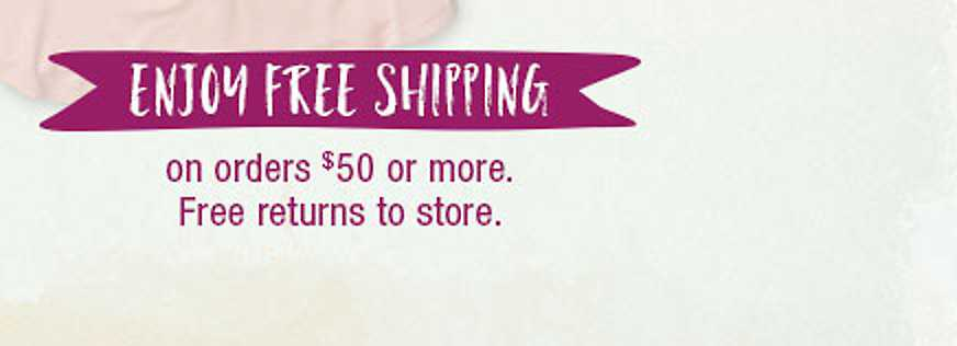 Free shipping on orders over $50 - Free returns to stores