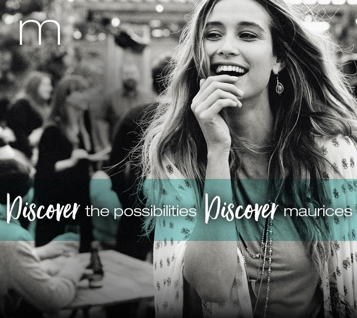 Discover the possibilities. Discover maurices.