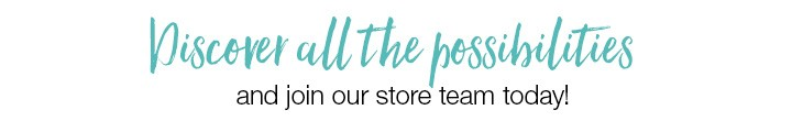 Discover all the possibilities and join our store team today!