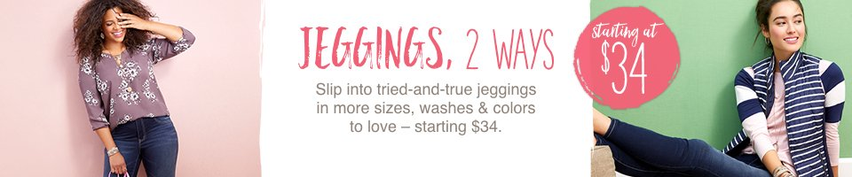 jeggings, 2 ways, slip into tried-and-true jeggings in more sizes, washes and colors to love - starting at $34.