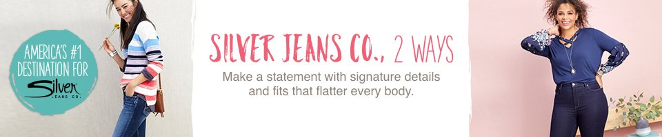 silver jeans co., 2 ways, make a statement with signature details and fits that flatter every body.