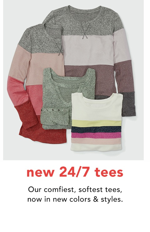 new 24/7 tees. our comfiest, softest tees, now in new colors and styles.
