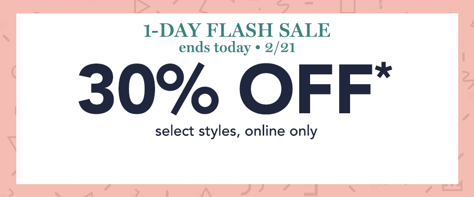 1-day flash sale, ends today, 2/21. 30% off select styles, online only.