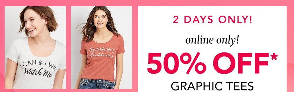 2 days only! online only! 50% off* graphic tees and sweatshirts