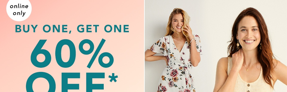 online only. buy one, get one 60% off* all tops and dresses. shop ealry for all your summer faves.