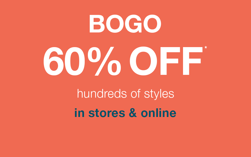 bogo 60% off* styles you love in stores and online