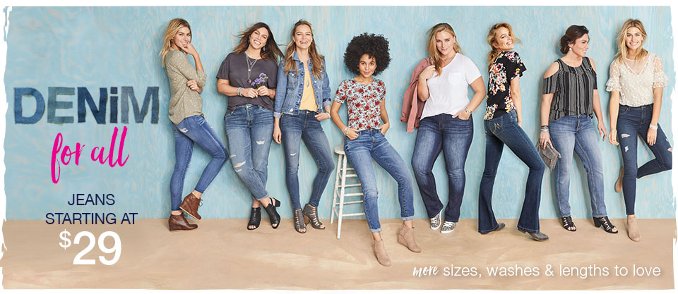 Denim for all. Jeans starting at $29. More sizes, washes and lengths to love
