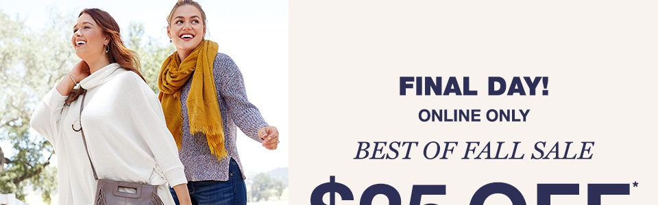 final day! online only, best of fall  sale $25 off on every $75 you spend
