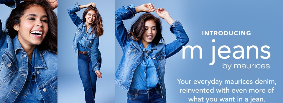 introducing mjeans by maurices. your everyday maurices denim, reinvented with even more of what you want in a jean. buy one, get one 50% off*