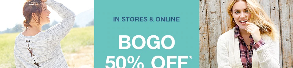 in stores and online, bogo 50% off* sweatshirts, plaids, boots, select jeans and more