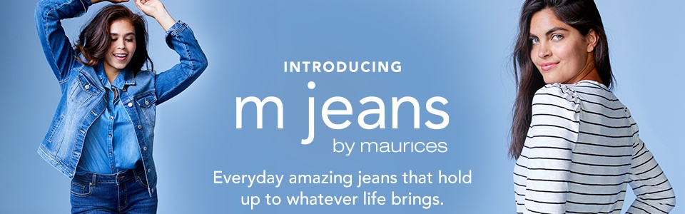 introducing mjeans by maurices. your everyday amazing jeans that hold up to whatever life brings. online and in stores $29.90 sizes 0-24.