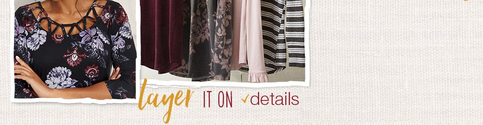 endless possibil-i-tees, layer it on stripes... florals... colors... details...