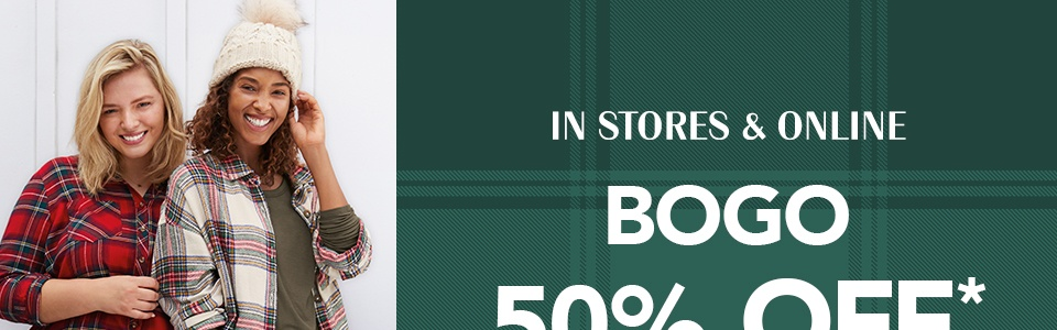 in stores and online, bogo 50% off* all tops and jeans, boots and more