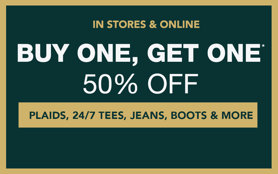 in stores and online, buy one, get one 50% off* plaids, 24/7 tees, jeans, boots and more.