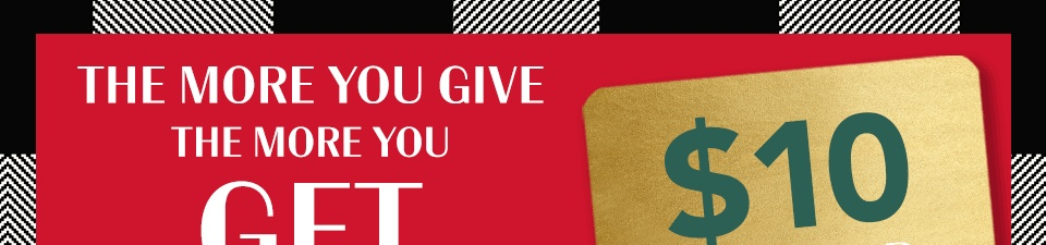 the more you give, the more you get, $10 gift card, get a $10 gift card for every $50 you spend on gift cards (the more you give, the more you get)*
