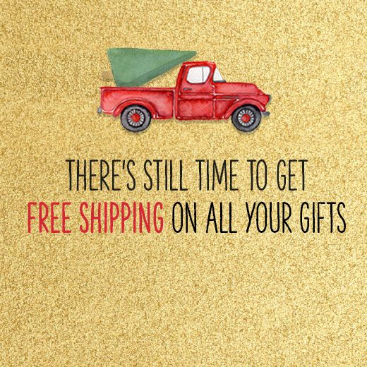 there's still time to get free shipping on all your gifts