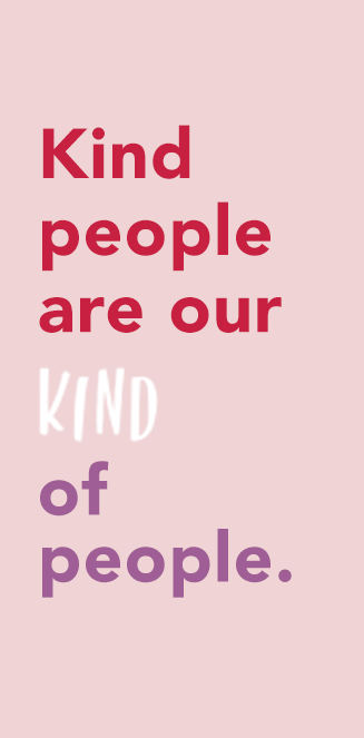kind people are our kind of people.