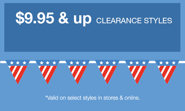 $9.95 and up clearance styles, *valid on select styles in stores and online